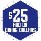 Student Add On Dining Dollars:  $25